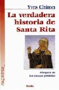 Portada de LA VERDADERA HISTORIA DE SANTA RITA: ABOGADA DE LAS CAUSAS PERDID AS