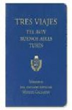 Portada de TRES VIAJES: TEL AVIV, BUENOS AIRES Y TURIN
