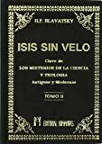 Portada de ISIS SIN VELO: LA CLAVE DE LOS MISTERIOS DE LA CIENCIA Y TEOLOGIA; ANTIGÜAS Y MODERNAS