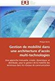 Portada de GESTION DE MOBILIT?? DANS UNE ARCHITECTURE D'ACC??S MULTI-TECHNOLOGIES: UNE APPROCHE INNOVANTE, SIMPLE, DYNAMIQUE, ET DISTRIBU??E, POUR LA GESTION DE LA ... TERMINAUX DANS LES R??SEAUX DE COMMUNICATION BY PHILIPPE BERTIN (2011-03-02)