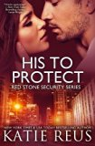 Portada de HIS TO PROTECT (RED STONE SECURITY SERIES) (VOLUME 5) BY KATIE REUS (2014-03-26)
