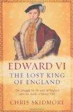 Portada de EDWARD VI: THE LOST KING OF ENGLAND BY SKIDMORE, CHRIS (2008)
