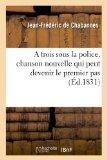 Portada de A TROIS SOUS LA POLICE, CHANSON NOUVELLE QUI PEUT DEVENIR LE PREMIER PAS (FRENCH EDITION) BY CHABANNES, JEAN-FREDERIC DE, DE CHABANNES-J-F (2013) PAPERBACK