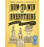 Portada de [(HOW TO WIN AT EVERYTHING: EVEN THINGS YOU CAN'T OR SHOULDN'T TRY TO WIN AT)] [AUTHOR: DANIEL KIBBLESMITH] PUBLISHED ON (NOVEMBER, 2013)