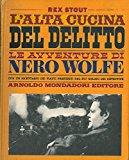 Portada de L'ALTA CUCINA DEL DELITTO. LE AVVENTURE DI NERO WOLFW. CON UN RICETTARIO DEI PIATTI PREFERITI DAL PIU' GOLOSO DEI DETECTIVE.