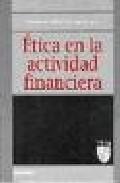 Portada de ETICA EN LA ACTIVIDAD FINANCIERA: VI COLOQUIO DE ETICA EMPRESARIAL Y ECONOMICA