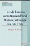 Portada de VIDA HUMANA COMO TRANSCENDENCIA METAFISICA Y ANTROPOLOGIA EN LA FIDES ET RATIO