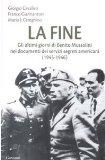Portada de LA FINE. GLI ULTIMI GIORNI DI BENITO MUSSOLINI NEI DOCUMENTI DEI SERVIZI SEGRETI AMERICANI (1945-1946) (SAGGI)