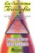 Portada de LA SANTISIMA TRINOSOFIA: LAS DOCE PRUEBAS QUE DEBE ATRAVESAR TODODISCIPULO ASPIRANTE A LA INICIACION