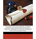 Portada de THE MODERN GASOLINE AUTOMOBILE, ITS DESIGN, CONSTRUCTION, MAINTENANCE AND REPAIR; A PRACTICAL, COMPREHENSIVE TREATISE DEFINING ALL PRINCIPLES PERTAINING TO GASOLINE AUTOMOBILES AND THEIR COMPONENT PARTS (PAPERBACK) - COMMON