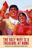 Portada de THE UGLY WIFE IS A TREASURE AT HOME: TRUE STORIES OF LOVE AND MARRIAGE IN COMMUNIST CHINA
