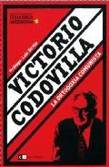 Portada de VICTORIO CODOVILLA: LA ORTODOXIA COMUNISTA