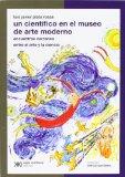 Portada de UN CIENTÍFICO EN EL MUSEO DE ARTE MODERNO. ENCUENTROS CERCANOS ENTRE EL ARTE Y LA CIENCIA