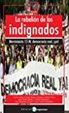 Portada de LA REBELIÓN DE LOS INDIGNADOS: MOVIMIENTO 15M: DEMOCRACIA REAL ¡YA!