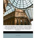 Portada de ESSAIS HISTORIQUES SUR L'ORIGINE ET LES PROGRS DE L'ART DRAMTIQUE EN FRANCE: OUVRAGE QUI SERT D'INTRODUCTION AUX AUTEURS DRAMATIQUES, ET PREPAR LA LECTURE DE LEURS OUVRAGES, VOLUME 1 (PAPERBACK)(FRENCH) - COMMON
