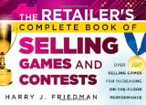 Portada de THE RETAILER'S COMPLETE BOOK OF SELLING GAMES & CONTESTS: OVER 100 SELLING GAMES FOR INCREASING ON-THE-FLOOR PERFORMANCE BY HARRY J. FRIEDMAN (3-FEB-2012) PAPERBACK
