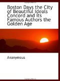 Portada de BOSTON DAYS THE CITY OF BEAUTIFUL IDEALS CONCORD AND ITS FAMOUS AUTHORS THE GOLDEN AGE