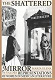 Portada de THE SHATTERED MIRROR: REPRESENTATIONS OF WOMEN IN MEXICAN LITERATURE (TEXAS PAN AMERICAN SERIES) BY MARIA ELENA DE VALDES (1998-01-01)