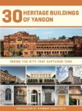 Portada de 30 HERITAGE BUILDINGS OF YANGON: INSIDE THE CITY THAT CAPTURED TIME BY ASSOCIATION OF MYANMAR ARCHITECTS (2012) HARDCOVER
