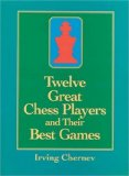 Portada de TWELVE GREAT CHESS PLAYERS AND THEIR BEST GAMES BY CHERNEV, IRVING (1995) PAPERBACK