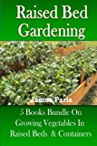 Portada de RAISED BED GARDENING: 5 BOOKS BUNDLE ON GROWING VEGETABLES IN RAISED BEDS & CONTAINERS BY JAMES PARIS (2013-06-20)