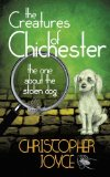 Portada de THE CREATURES OF CHICHESTER: THE ONE ABOUT THE STOLEN DOG: VOLUME 1 BY CHRISTOPHER JOYCE (15-OCT-2014) PAPERBACK