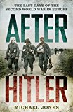 Portada de AFTER HITLER: THE LAST DAYS OF THE SECOND WORLD WAR IN EUROPE BY MICHAEL JONES (2015-01-15)