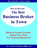 Portada de HOW TO BECOME THE BEST BUSINESS BROKER IN TOWN: BASED ON LESSONS LEARNED SELLING MORE THAN TWO THOUSAND BUSINESSES BY TED BURBANK (2011) PAPERBACK