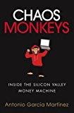 Portada de CHAOS MONKEYS: INSIDE THE SILICON VALLEY MONEY MACHINE BY ANTONIO GARCIA MARTINEZ (2016-06-30)