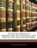 Portada de [AN ENCYCLOPEDIA OF INSTRUCTION; OR, APOLOGUES AND BREVIATS ON MAN AND MANNERS] (BY: ALEXANDER BRYAN JOHNSON) [PUBLISHED: JANUARY, 2010]