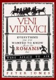 Portada de VENI, VIDI, VICI: EVERYTHING YOU EVER WANTED TO KNOW ABOUT THE ROMANS BUT WERE AFRAID TO ASK BY PETER JONES (1-MAY-2014) PAPERBACK