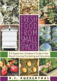 Portada de FRESH FOOD FROM SMALL SPACES: THE SQUARE-INCH GARDENER'S GUIDE TO YEAR-ROUND GROWING, FERMENTING, AND SPROUTING BY RUPPENTHAL, R.J. (11/5/2008)