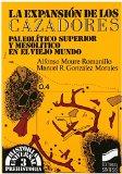 Portada de LA EXPANSIÓN DE LOS CAZADORES: PALEOLÍTICO SUPERIOR Y MESOLÍTICO EN EL VIEJO MUNDO (HISTORIA UNIVERSAL. PREHISTORIA) DE ALFONSO MOURE ROMANILLO (1 JUN 1992) TAPA BLANDA