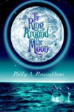Portada de [THE RING AROUND THE MOON] (BY: PHILLIP A MOUSSAKHANI) [PUBLISHED: JUNE, 2006]