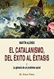 Portada de EL CATALANISMO, DEL ÉXITO AL ÉXTASIS. I LA GÉNESIS DE UN PROBLEMA SOCIAL