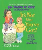 Portada de IT'S NOT WHAT YOU'VE GOT!: LESSONS FOR KIDS ON MONEY AND ABUNDANCE BY DYER, DR. WAYNE (2007) HARDCOVER