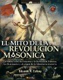 Portada de EL MITO DE LA REVOLUCIÓN MASÓNICA: LA VERDAD SOBRE LOS MASONES Y LA REVOLUCIÓN FRANCESA, LOS ILUMINADOS Y EL ORIGEN DE LA MASONERÍA MODERNA (HISTORIA INCOGNITA)