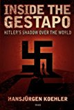Portada de INSIDE THE GESTAPO: HITLER'S SHADOW OVER THE WORLD BY HANSJRGEN KOEHLER (2008-06-30)