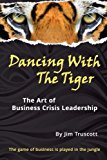 Portada de DANCING WITH THE TIGER: THE ART OF BUSINESS CRISIS LEADERSHIP BY JIM TRUSCOTT (2012-08-01)