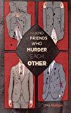 Portada de THE KIND OF FRIENDS WHO MURDER EACH OTHER BY CHRIS RHATIGAN (2013-04-30)