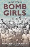 Portada de BOMB GIRLS: BRITAIN'S SECRET ARMY: THE MUNITIONS WOMEN OF WORLD WAR II BY JACKY HYAMS ( 2013 ) HARDCOVER
