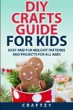 Portada de DIY CRAFTS GUIDE FOR KIDS: EASY AND FUN HOLIDAY PATTERNS AND PROJECTS FOR ALL AGES BY CRAFTZY (2014-12-04)