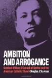 Portada de AMBITION AND ARROGANCE: CARDINAL WILLIAM O'CONNELL OF BOSTON AND THE AMERICAN CATHOLIC CHURCH BY DOUGLAS J. SLAWSON (2007-04-01)