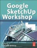 Portada de GOOGLE SKETCHUP WORKSHOP: MODELING, VISUALIZING, AND ILLUSTRATING PUBLISHED BY FOCAL PRESS (2010)