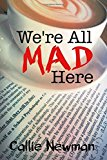 Portada de WE'RE ALL MAD HERE BY CALLIE NEWMAN (2015-10-16)