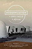Portada de [MODERNIZATION AS SPECTACLE IN AFRICA] (BY: PETER J. BLOOM) [PUBLISHED: JUNE, 2014]