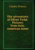 Portada de THE ADVENTURES OF OLIVER TWIST. PICTURES FROM ITALY. AMERICAN NOTES
