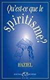 Portada de QU'EST-CE QUE LE SPIRITISME ? : COMMUNICATIONS AVEC LES ESPRITS DES DEFUNTS. OBTENTION DE REVELATIONS DE L'AU-DELA (FRENCH EDITION) BY HAZIEL (2005-08-11)