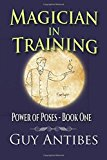 Portada de MAGICIAN IN TRAINING: VOLUME 1 (POSES OF POWER) BY GUY ANTIBES (2015-11-11)