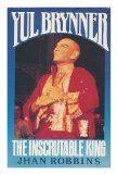 Portada de YUL BRYNNER : THE INSCRUTABLE KING / JHAN ROBBINS